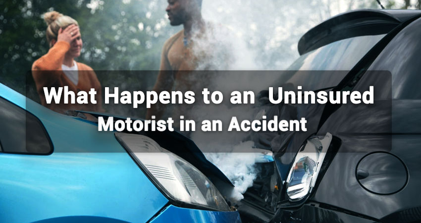 WHAT HAPPENS TO AN UNINSURED MOTORIST IN AN ACCIDENT