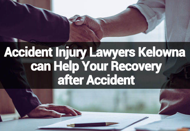Accident Injury Lawyers Kelowna can Help Your Recovery after Accident