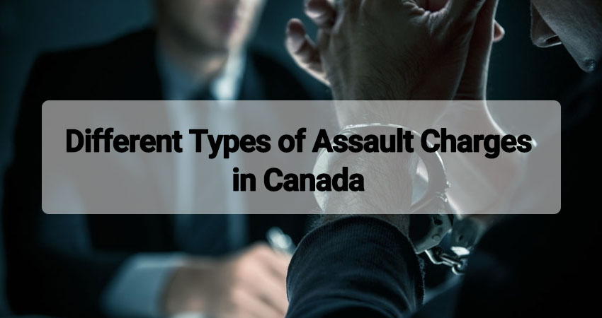 Different Types of Assault Charges in Canada