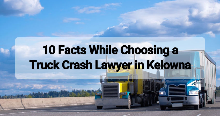 10 Facts While Choosing a Truck Crash Lawyer in Kelowna