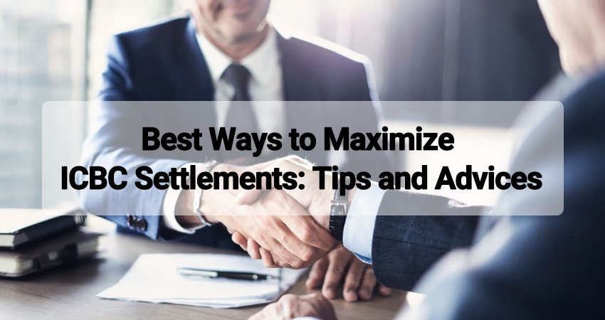 Best Ways to Maximize ICBC Settlements: Tips and Advices